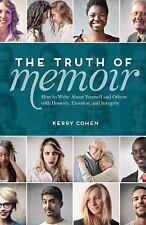 The Truth of Memoir: How to Write about Yourself and Others