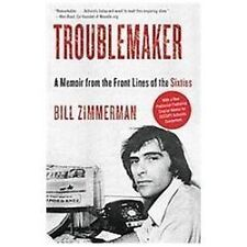 Troublemaker : A Memoir from the Front Lines of the Sixties by Bill Zimmerman...