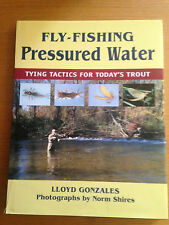Fly-Fishing Pressured Water: Tying Tactics for Today's Trout by Lloyd...
