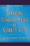 Teaching General Music in Grades 4-8: A Musicianship Approach-ExLibrary