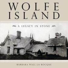 Wolfe Island : A Legacy in Stone by Barbara Wall La Rocque (2009, Paperback)
