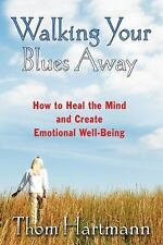 Walking Your Blues Away : How to Heal the Mind and Create Emotional...