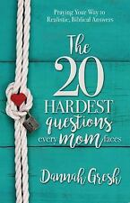 The 20 Hardest Questions Every Mom Faces : Realistic, Biblical Answers to...