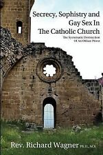 Secrecy, Sophistry and Gay Sex in the Catholic Church (2011, Paperback)