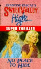 NO PLACE TO HIDE (Sweet Valley High Super Thrillers)