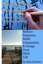 Save, Share, Simplify : How to Use the Sharing Economy to Reduce Expenses,...