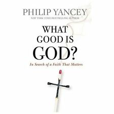 What Good Is God?: In Search of a Faith That Matters, Yancey, Philip