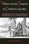 Women and the Conquest of California, 1542-1840: Codes of Silence by Bouvier, V