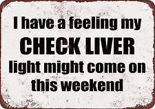 My CHECK LIVER Light Might Come on This Weekend Funny Metal Sign