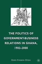 The Politics of Government-Business Relations in Ghana, 1982-2008 by Darko...