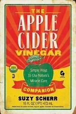 The Apple Cider Vinegar Companion : Simple Ways to Use Nature's Miracle Cure...