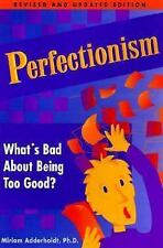 Perfectionism : What's Bad about Being Too Good? by Miriam Adderholdt and Jan Go