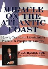 Miracle on the Atlantic Coast : How to Transform Liberia into a Peaceful and...