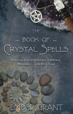 The Book of Crystal Spells: Magical Uses for Stones, Crystals, Minerals & Sand
