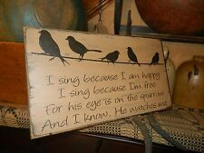PRIMITIVE SIGN~~I SING HAPPY~~HIS EYE IS ON THE SPARROW~~I KNOW HE WATCHS ME~~