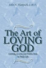 The Art of Loving God : Learning to Love and Follow Jesus in Daily Life by...