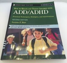 How to Reach and Teach Children with ADD / ADHD Practical Techniques K-12 2nd Ed