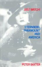Just Watch!: Sternberg, Paramount and America by Baxter, Peter