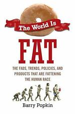 The World Is Fat : The Fads, Trends, Policies, and Products That Are Fattenin...