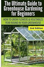 Ultimate Guide to Greenhouse Gardening for Beginners : How to Grow Flowers...