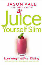 Juice Yourself Slim: Lose Weight without Dieting by Jason Vale (Paperback, 2008)