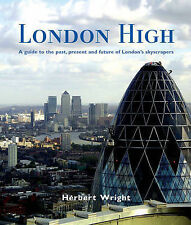 London High: A Guide to the Past, Present and Future of London's Skyscrapers,Wri