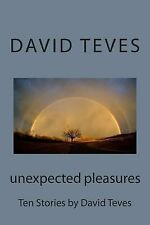 Unexpected Pleasures : Ten Stories by David Teves by David Teves (2014,...