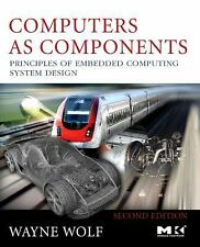 Computers as Components, Second Edition: Principles of Embedded Computing System