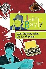 Los ultimos dias de La Prensa  The Final Days of La Prensa (Coleccion Jaime Bayl