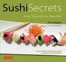 Sushi Secrets: Easy Recipes for the Home Cook. Prepare delicious sushi at home