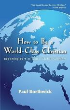 NEW - How to Be a World-Class Christian: Becoming Part of God's Global Kingdom