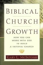 Biblical Church Growth : How You Can Work with God to Build a Faithful Church...