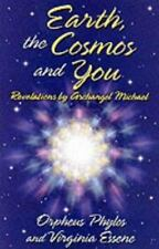 Earth, the Cosmos and You: Revelations by Archangel Michael, Virginia Essene, Ac