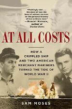 At All Costs : How a Crippled Ship and Two American Merchant Mariners Turned...
