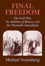 Final Freedom: The Civil War, the Abolition of Slavery, and the Thirteenth Amen