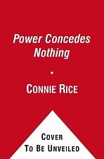 Power Concedes Nothing: One Woman's Quest for Social Justice in America, from th