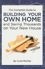 The Complete Guide to Building Your Own Home and Saving Thousands on Your New...
