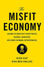 The Misfit Economy: Lessons in Creativity from Pirates, Hackers, Gangsters...
