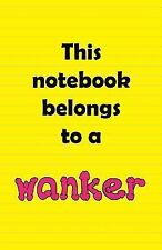 This Notebook Belongs to a Wanker by Tommy Tank (2014, Paperback)