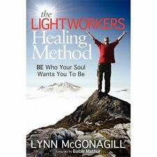 The Lightworkers Healing Method : BE Who Your Soul Wants You to Be by Lynn...