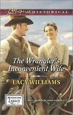 WRANGLER'S INCONVENIENT WIFE, WY Legacy, Book 1 of 4, Lacy Williams (2014, PB)