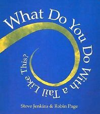 What Do You Do with a Tail Like This? by Steve Jenkins and Robin Page (2003,...
