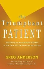 The Triumphant Patient : Become an Exceptional Patient in the Face of...