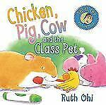 NEW - Chicken, Pig, Cow and the Class Pet by Ohi, Ruth