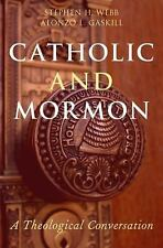 Catholic and Mormon : A Theological Conversation by Stephen H. Webb and...