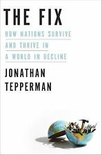 The Fix : How Nations Survive and Thrive in a World in Decline by Jonathan Teppe