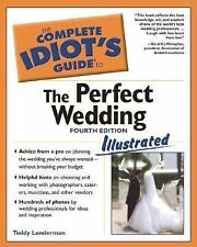 The Complete Idiot's Guide to the Perfect Wedding by Teddy Lenderman (2003,...
