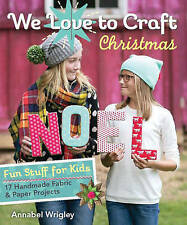 We Love to Craft Christmas: Fun Stuff for Kids 17 Handmade Fabric & Paper...