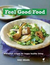 Feel Good Food: Wholefood recipes for happy, healthy living, Chiodo, Tony, Hardi
