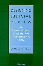 Designing Judicial Review: Interest Groups, Congress, and Communicatio-ExLibrary